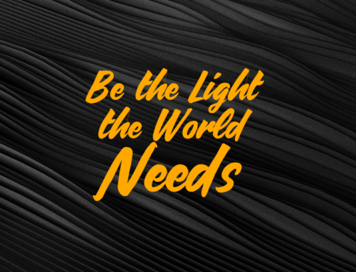 Be The Light This Dark World Needs