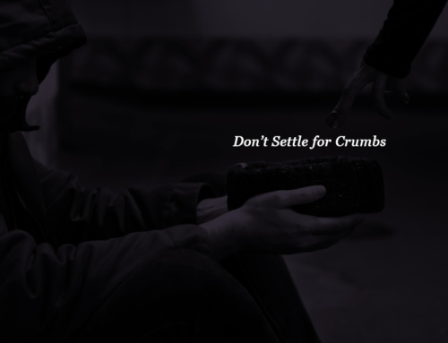 Don't Settle for Crumbs