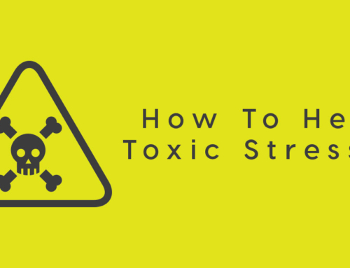 How To Heal Toxic Stresses